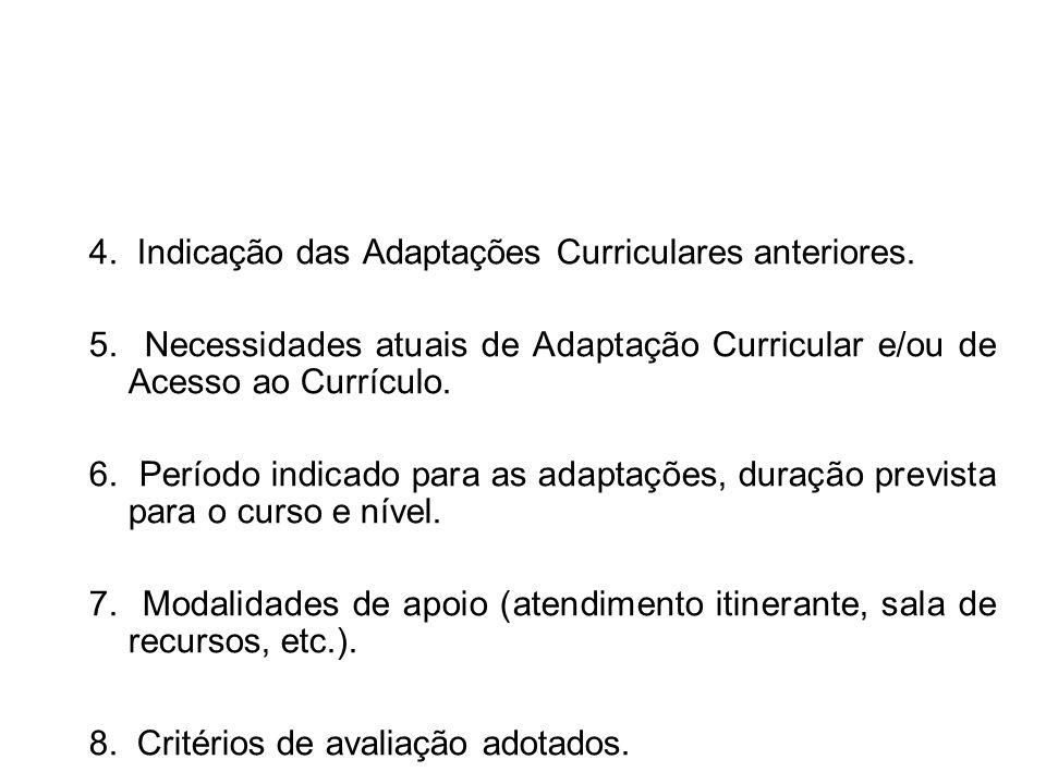 4. Indicação das Adaptações Curriculares anteriores. 5. Necessidades atuais de Adaptação Curricular e/ou de Acesso ao Currículo. 6. Período indicado p