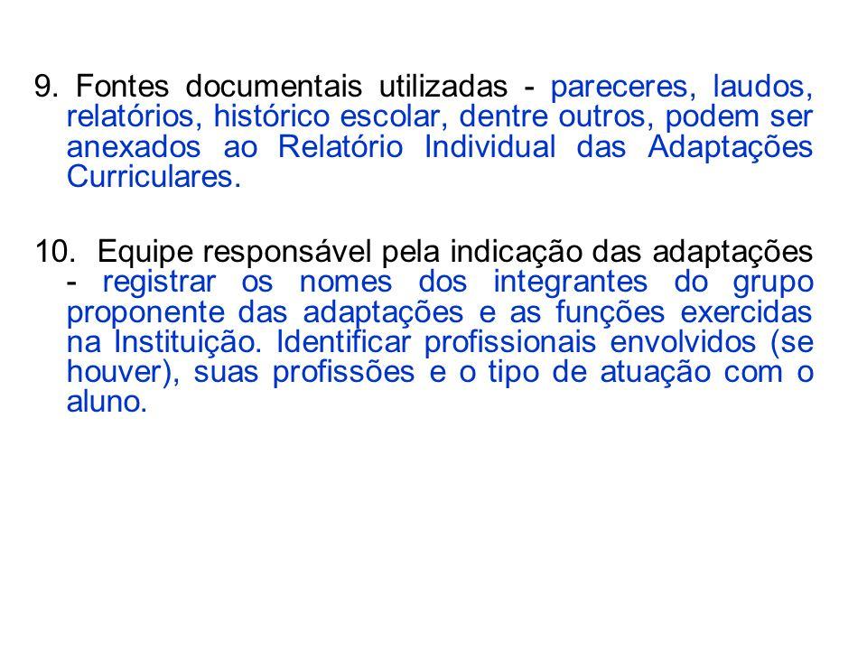 9. Fontes documentais utilizadas - pareceres, laudos, relatórios, histórico escolar, dentre outros, podem ser anexados ao Relatório Individual das Ada