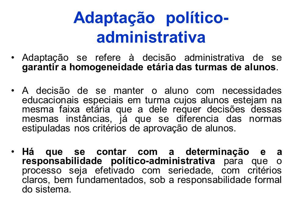 Adaptação político- administrativa Adaptação se refere à decisão administrativa de se garantir a homogeneidade etária das turmas de alunos. A decisão