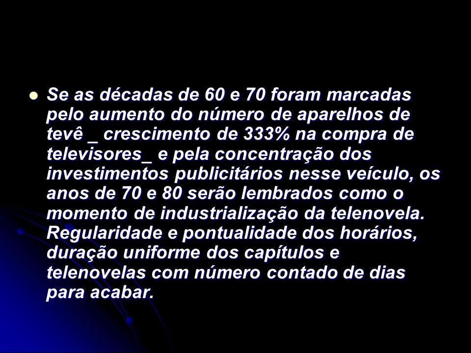 Se as décadas de 60 e 70 foram marcadas pelo aumento do número de aparelhos de tevê _ crescimento de 333% na compra de televisores_ e pela concentraçã