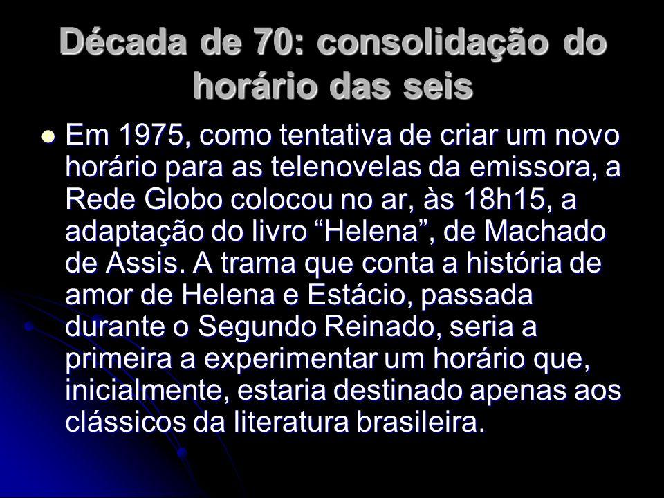 Década de 70: consolidação do horário das seis Em 1975, como tentativa de criar um novo horário para as telenovelas da emissora, a Rede Globo colocou