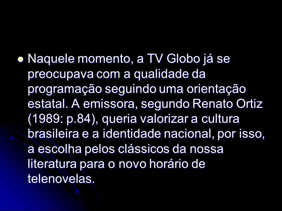 Naquele momento, a TV Globo já se preocupava com a qualidade da programação seguindo uma orientação estatal. A emissora, segundo Renato Ortiz (1989: p