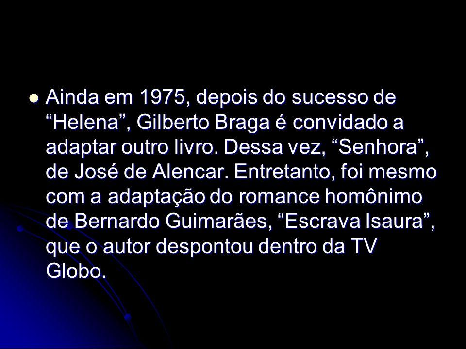 Ainda em 1975, depois do sucesso de Helena, Gilberto Braga é convidado a adaptar outro livro. Dessa vez, Senhora, de José de Alencar. Entretanto, foi