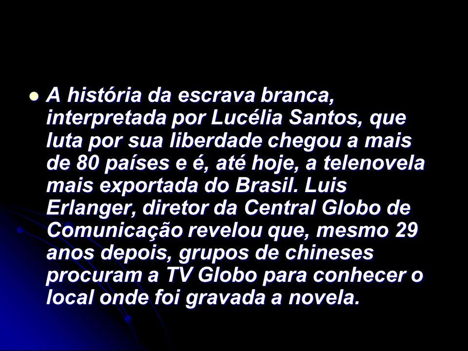 A história da escrava branca, interpretada por Lucélia Santos, que luta por sua liberdade chegou a mais de 80 países e é, até hoje, a telenovela mais