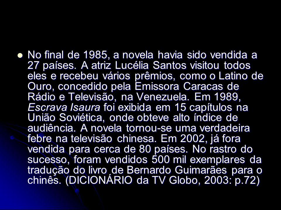 No final de 1985, a novela havia sido vendida a 27 países. A atriz Lucélia Santos visitou todos eles e recebeu vários prêmios, como o Latino de Ouro,