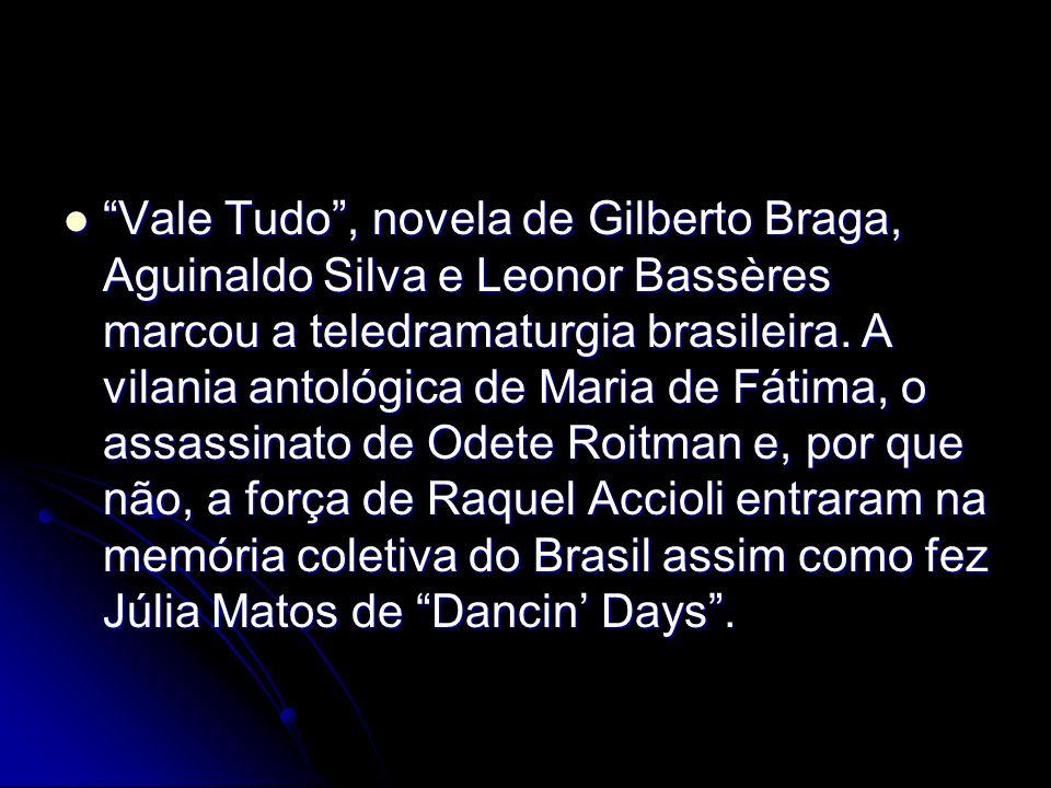 Vale Tudo, novela de Gilberto Braga, Aguinaldo Silva e Leonor Bassères marcou a teledramaturgia brasileira. A vilania antológica de Maria de Fátima, o