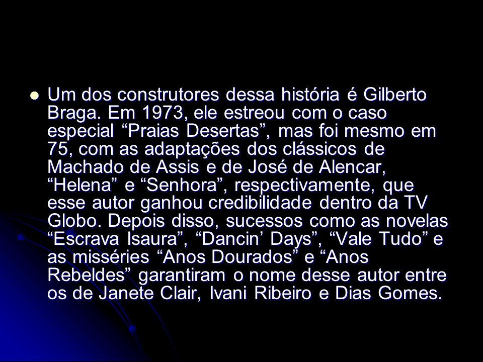 Um dos construtores dessa história é Gilberto Braga. Em 1973, ele estreou com o caso especial Praias Desertas, mas foi mesmo em 75, com as adaptações