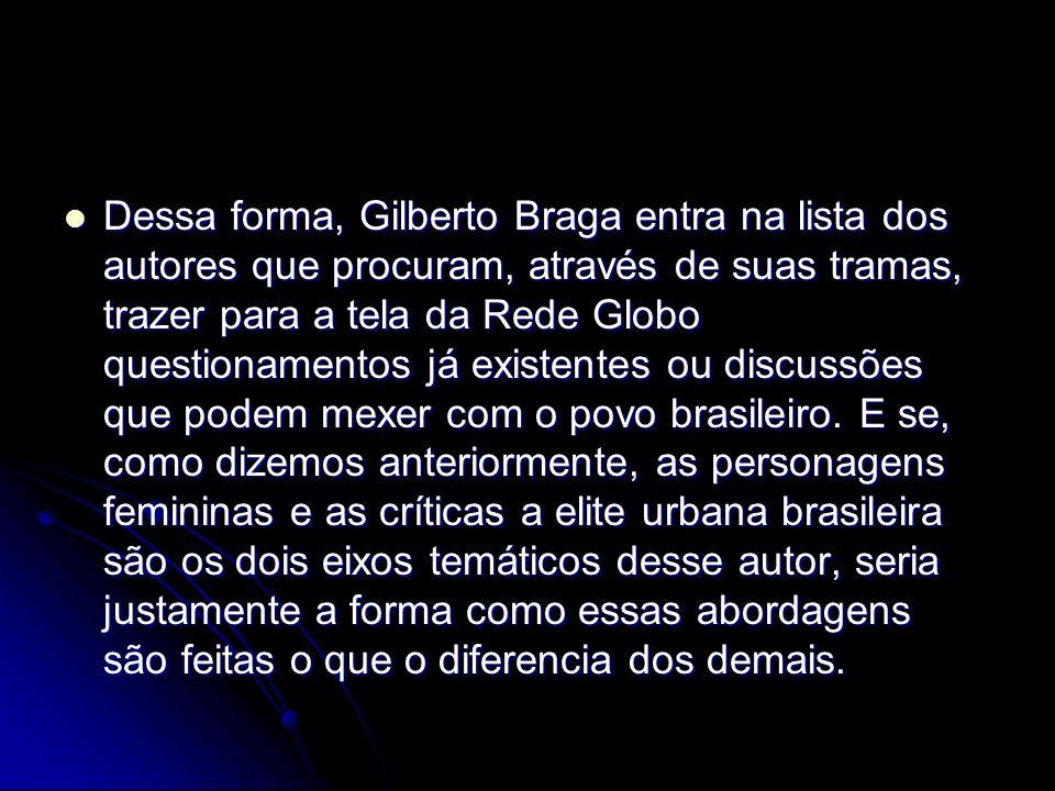 Dessa forma, Gilberto Braga entra na lista dos autores que procuram, através de suas tramas, trazer para a tela da Rede Globo questionamentos já exist