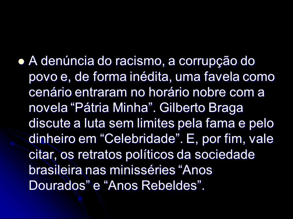 A denúncia do racismo, a corrupção do povo e, de forma inédita, uma favela como cenário entraram no horário nobre com a novela Pátria Minha. Gilberto