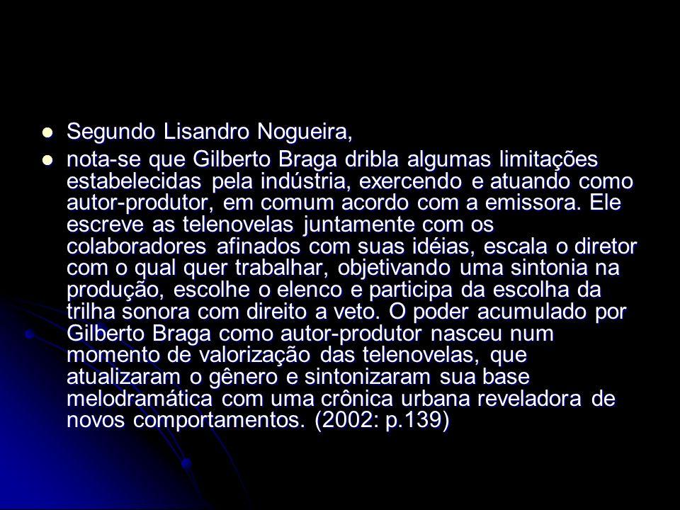 Segundo Lisandro Nogueira, Segundo Lisandro Nogueira, nota-se que Gilberto Braga dribla algumas limitações estabelecidas pela indústria, exercendo e a