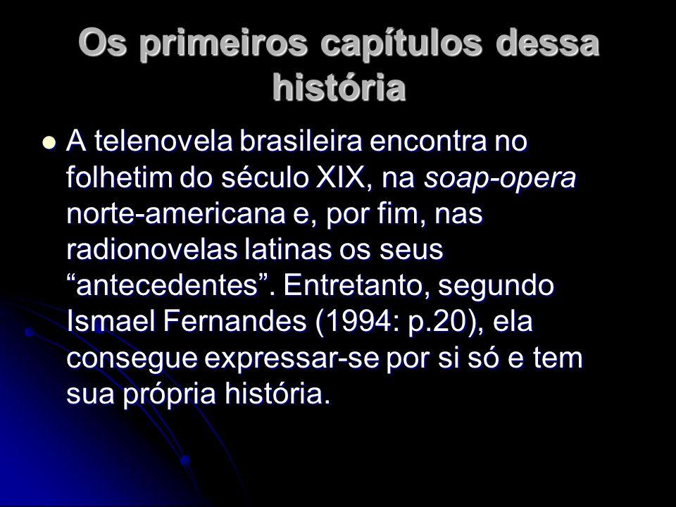 Os primeiros capítulos dessa história A telenovela brasileira encontra no folhetim do século XIX, na soap-opera norte-americana e, por fim, nas radion