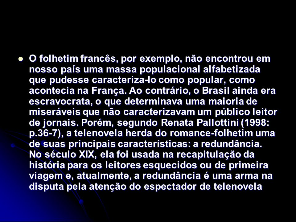 Esses princípios passam a distinguir as produções da TV Tupi e da TV Globo.