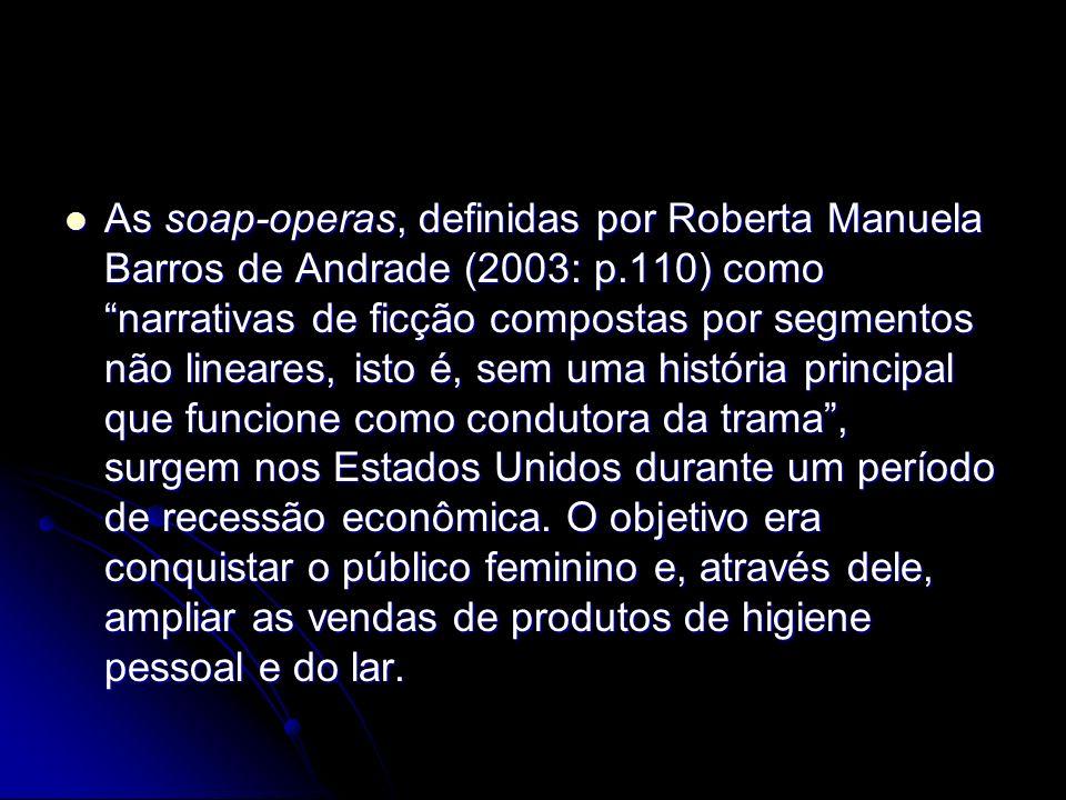 As soap-operas, definidas por Roberta Manuela Barros de Andrade (2003: p.110) como narrativas de ficção compostas por segmentos não lineares, isto é,