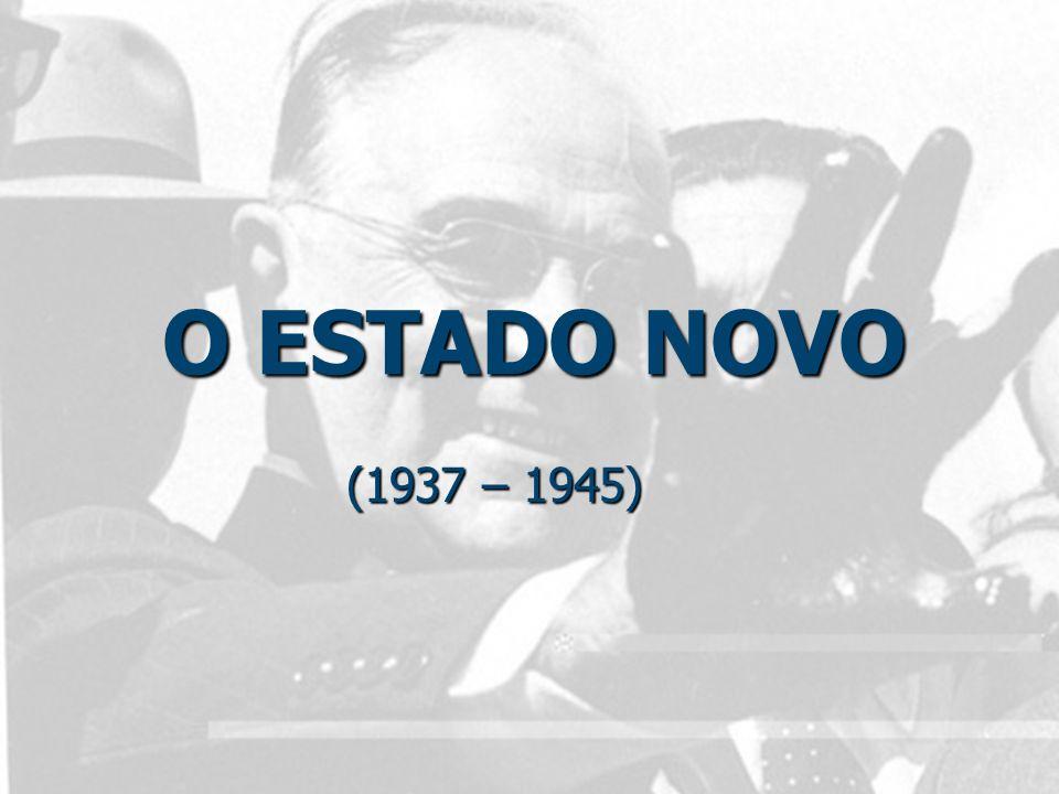 O ESTADO NOVO (1937 – 1945)
