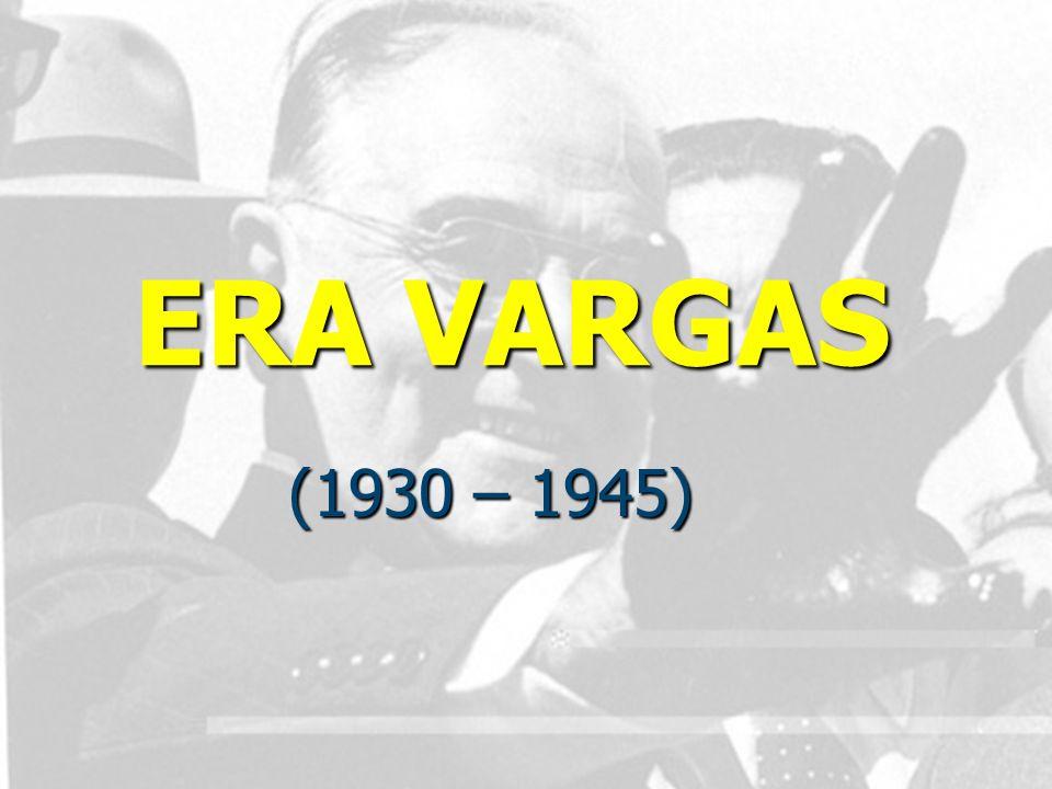 ERA VARGAS Governo Provisório Governo Provisório (1930 – 1934) Governo Constitucional Governo Constitucional (1934 – 1937) Estado Novo Estado Novo (1937 – 1945)