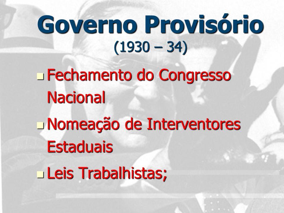 Governo Provisório (1930 – 34) Criação dos Ministérios: Criação dos Ministérios: –Educação –Saúde –Trabalho, Indústria e Comércio