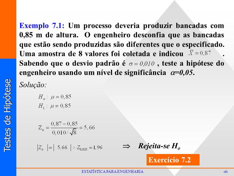 Testes de Hipótese 17 ESTATÍSTICA PARA ENGENHARIA Exemplo 7.1: Um processo deveria produzir bancadas com 0,85 m de altura. O engenheiro desconfia que