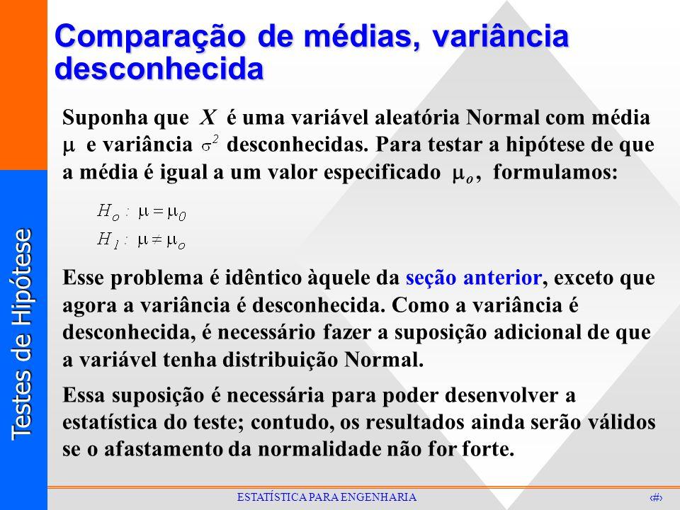 Testes de Hipótese 22 ESTATÍSTICA PARA ENGENHARIA Comparação de médias, variância desconhecida Suponha que X é uma variável aleatória Normal com média e variância desconhecidas.