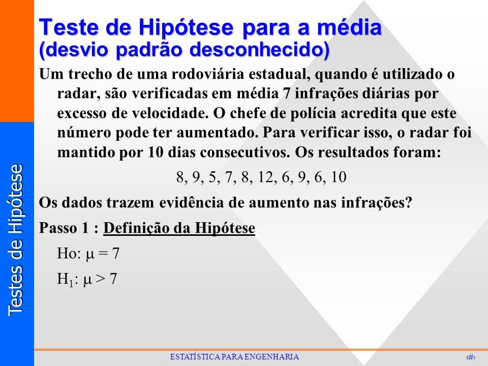 Testes de Hipótese 25 ESTATÍSTICA PARA ENGENHARIA Teste de Hipótese para a média (desvio padrão desconhecido) Um trecho de uma rodoviária estadual, qu