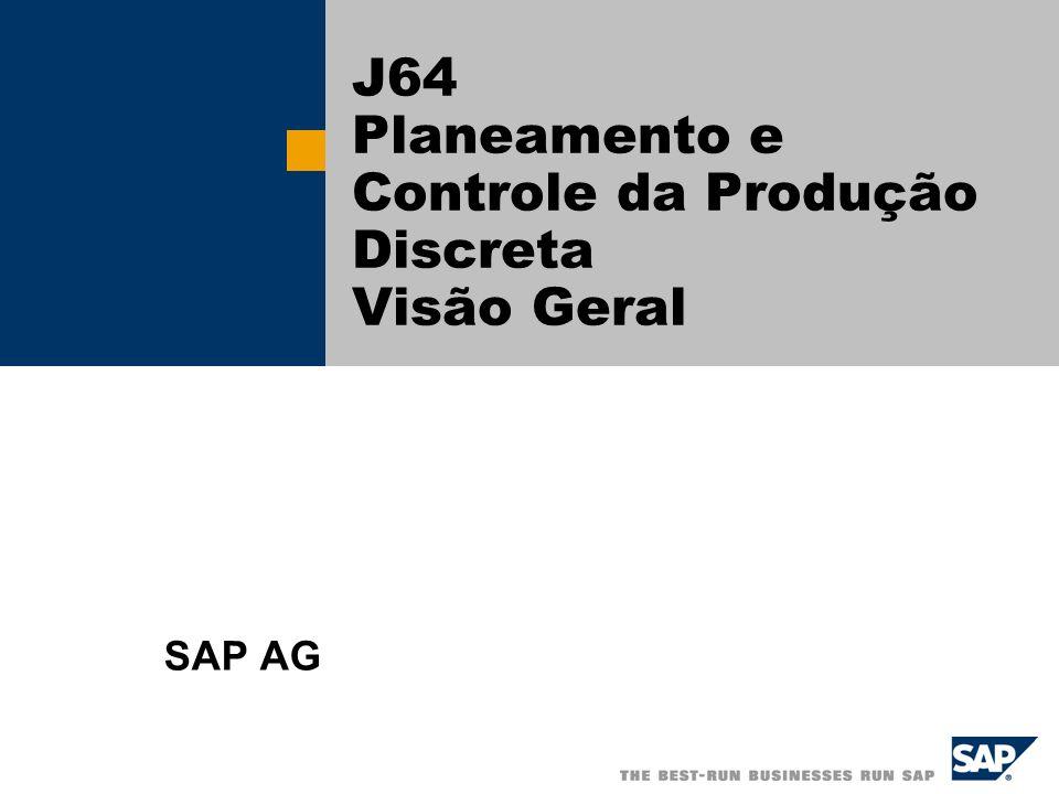 SAP AG 2007, Planejamento e Controle da Manufatura Discreta (J64) J64 – PP e Produção Discreta O cenário de Planeamento e Controle da Produção Discreta descreve um processo de negócio típico para empresas com produção orientada por tamanho do lote, por exemplo, em indústria de alimentos.