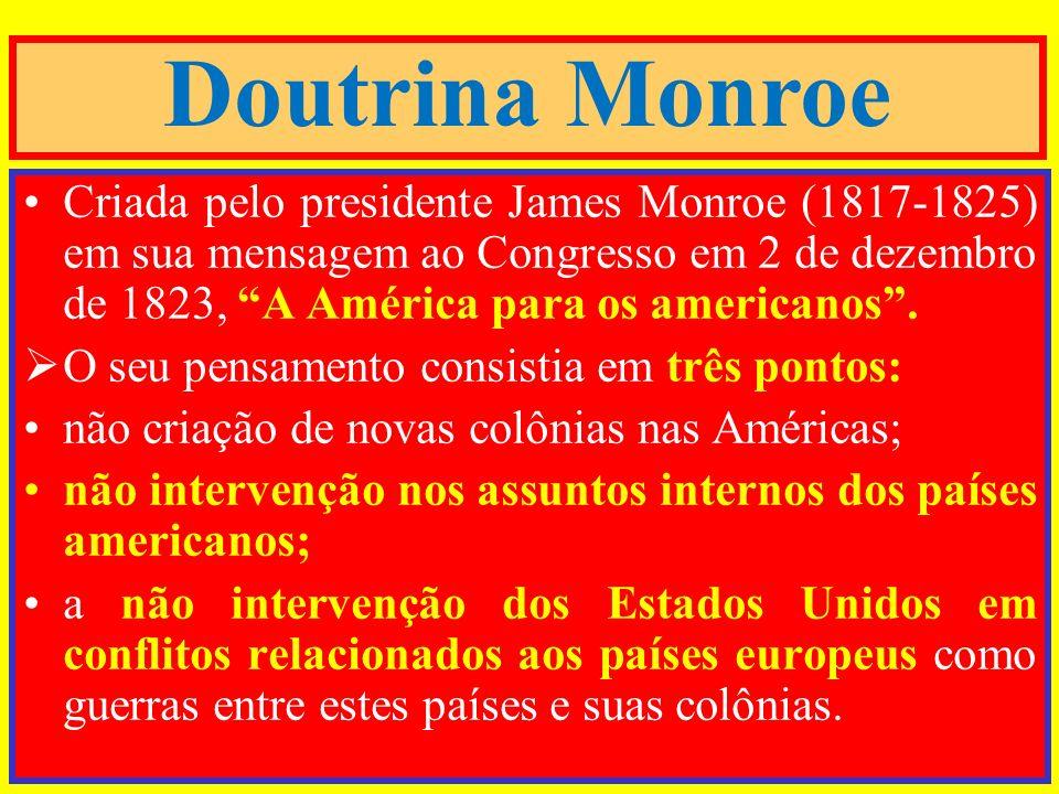 Criada pelo presidente James Monroe (1817-1825) em sua mensagem ao Congresso em 2 de dezembro de 1823, A América para os americanos. O seu pensamento