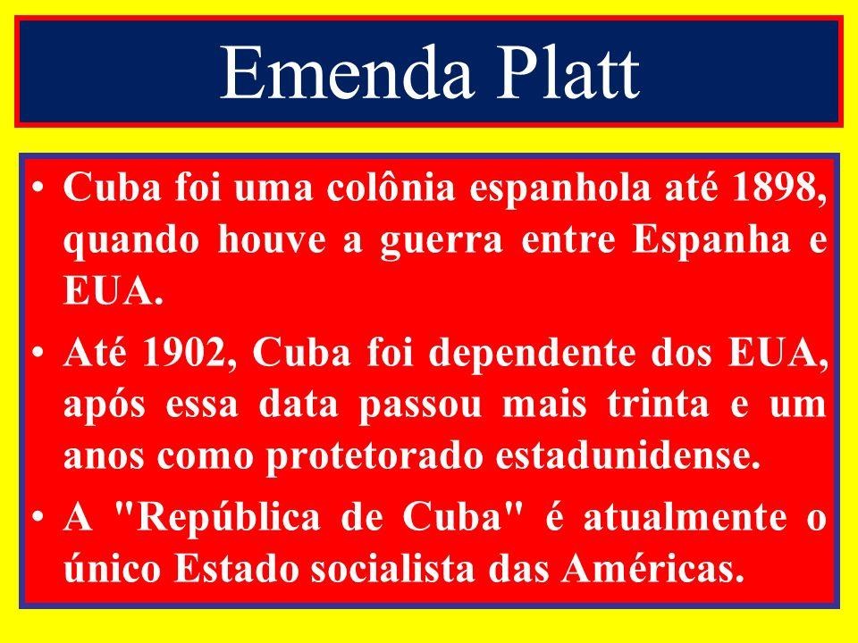 Emenda Platt Cuba foi uma colônia espanhola até 1898, quando houve a guerra entre Espanha e EUA. Até 1902, Cuba foi dependente dos EUA, após essa data
