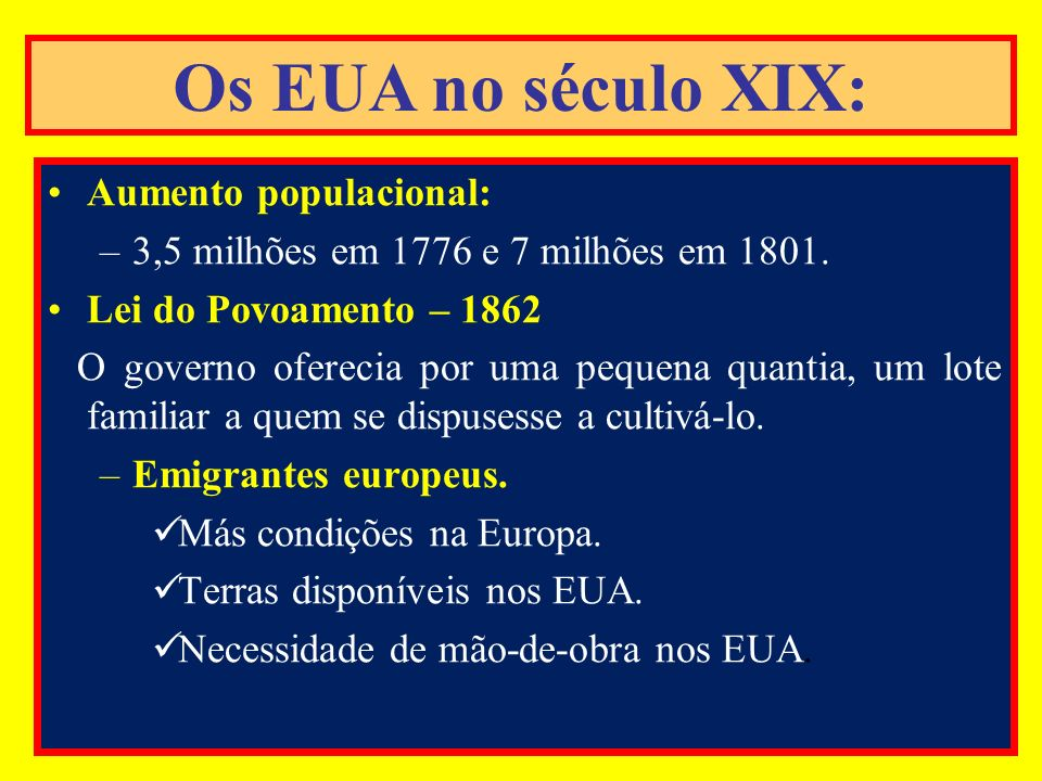 Aumento populacional: –3,5 milhões em 1776 e 7 milhões em 1801. Lei do Povoamento – 1862 O governo oferecia por uma pequena quantia, um lote familiar