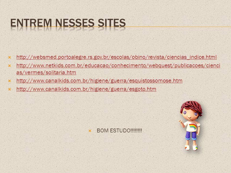 http://websmed.portoalegre.rs.gov.br/escolas/obino/revista/ciencias_indice.html http://www.netkids.com.br/educacao/conhecimento/webquest/publicacoes/c