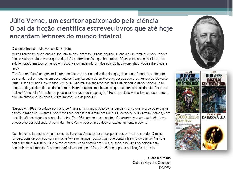 Júlio Verne, um escritor apaixonado pela ciência O pai da ficção científica escreveu livros que até hoje encantam leitores do mundo inteiro.