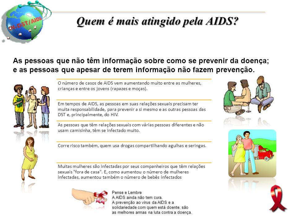 Quem é mais atingido pela AIDS? As pessoas que não têm informação sobre como se prevenir da doença; e as pessoas que apesar de terem informação não fa