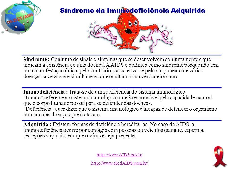 Síndrome da Imunodeficiência Adquirida Síndrome : Conjunto de sinais e sintomas que se desenvolvem conjuntamente e que indicam a existência de uma doe