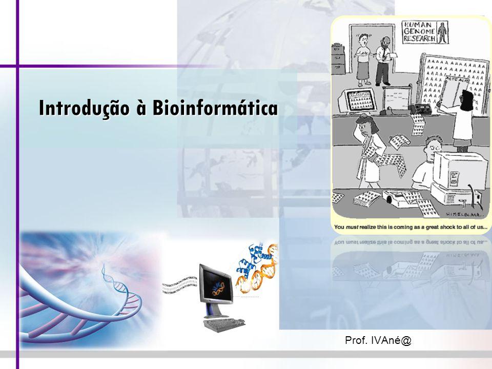 Introdução à Bioinformática Prof. IVAné@