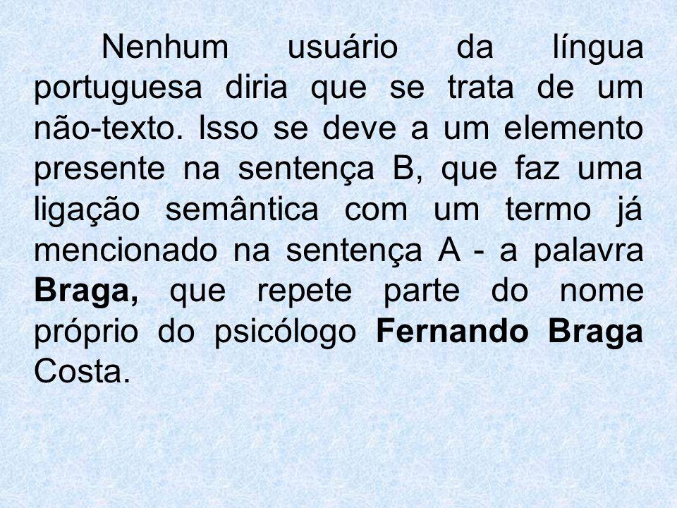 Nenhum usuário da língua portuguesa diria que se trata de um não-texto. Isso se deve a um elemento presente na sentença B, que faz uma ligação semânt