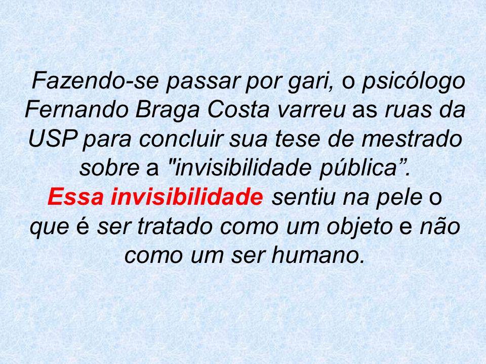 Fazendo-se passar por gari, o psicólogo Fernando Braga Costa varreu as ruas da USP para concluir sua tese de mestrado sobre a invisibilidade pública.