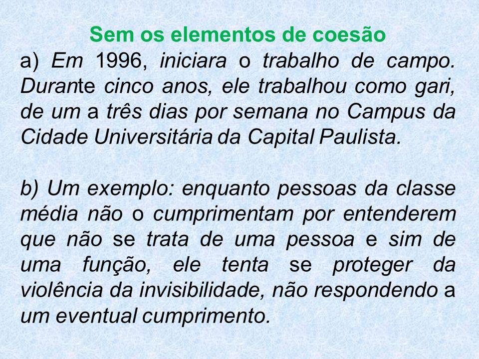 Sem os elementos de coesão a) Em 1996, iniciara o trabalho de campo.