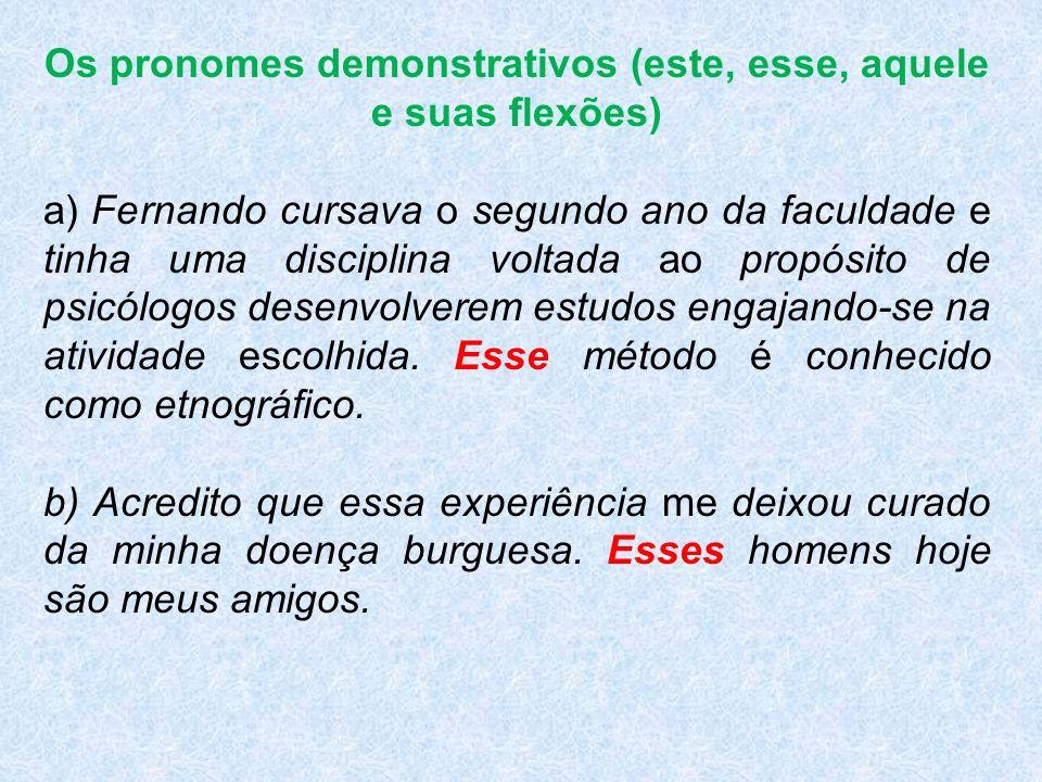 Os pronomes demonstrativos (este, esse, aquele e suas flexões) a) Fernando cursava o segundo ano da faculdade e tinha uma disciplina voltada ao propósito de psicólogos desenvolverem estudos engajando-se na atividade escolhida.