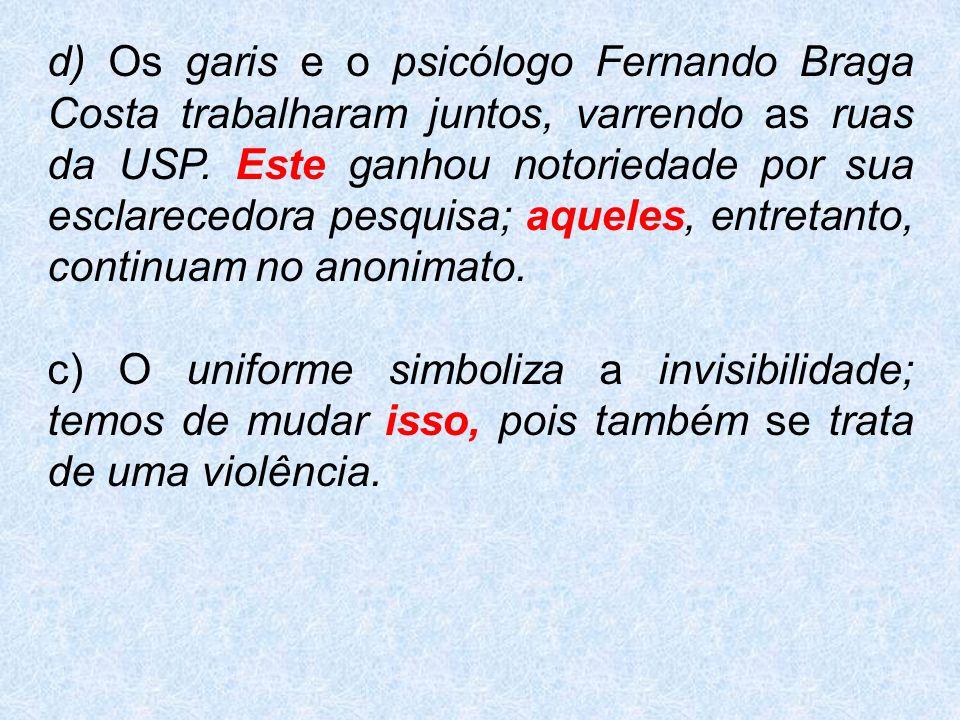 d) Os garis e o psicólogo Fernando Braga Costa trabalharam juntos, varrendo as ruas da USP.