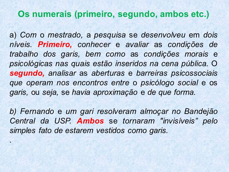 Os numerais (primeiro, segundo, ambos etc.) a) Com o mestrado, a pesquisa se desenvolveu em dois níveis. Primeiro, conhecer e avaliar as condições de