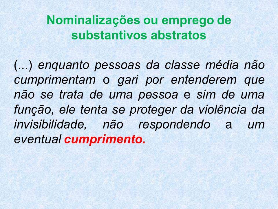 Nominalizações ou emprego de substantivos abstratos (...) enquanto pessoas da classe média não cumprimentam o gari por entenderem que não se trata de