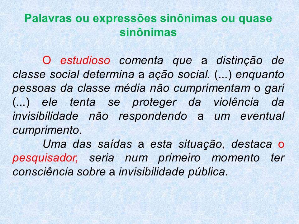 Palavras ou expressões sinônimas ou quase sinônimas O estudioso comenta que a distinção de classe social determina a ação social. (...) enquanto pesso