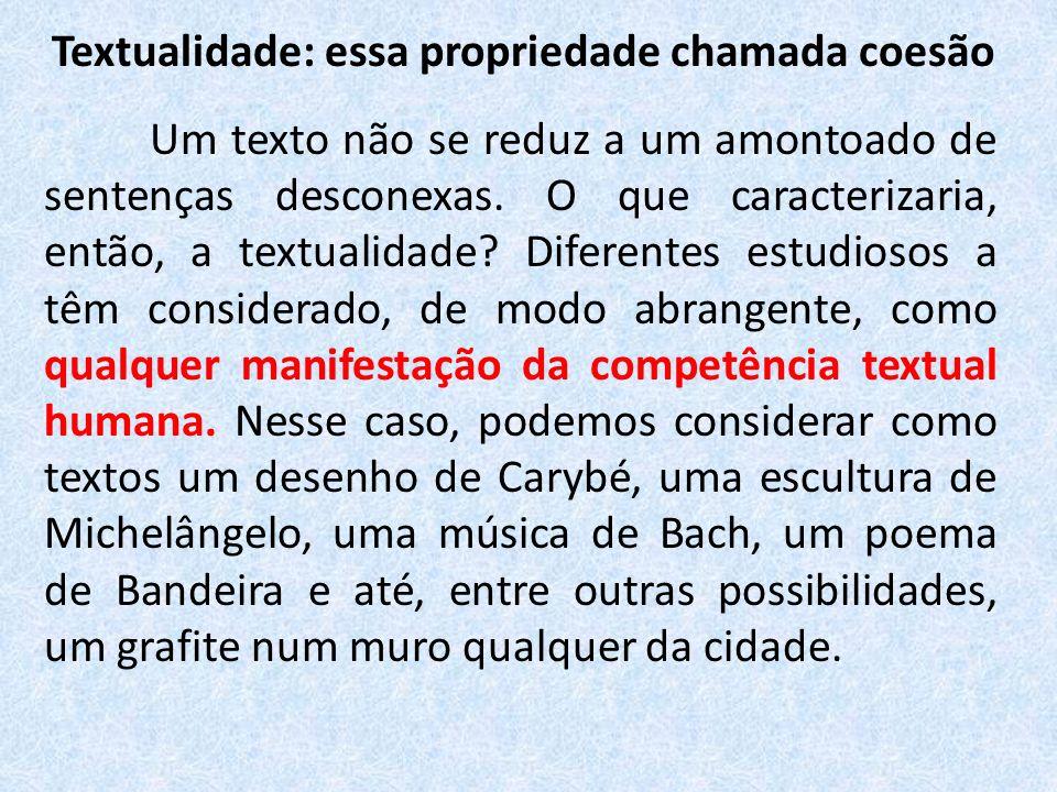 Textualidade: essa propriedade chamada coesão Um texto não se reduz a um amontoado de sentenças desconexas. O que caracterizaria, então, a textualidad