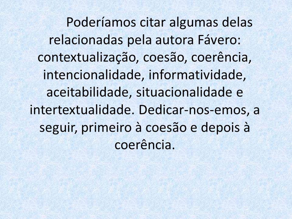 Poderíamos citar algumas delas relacionadas pela autora Fávero: contextualização, coesão, coerência, intencionalidade, informatividade, aceitabilidade