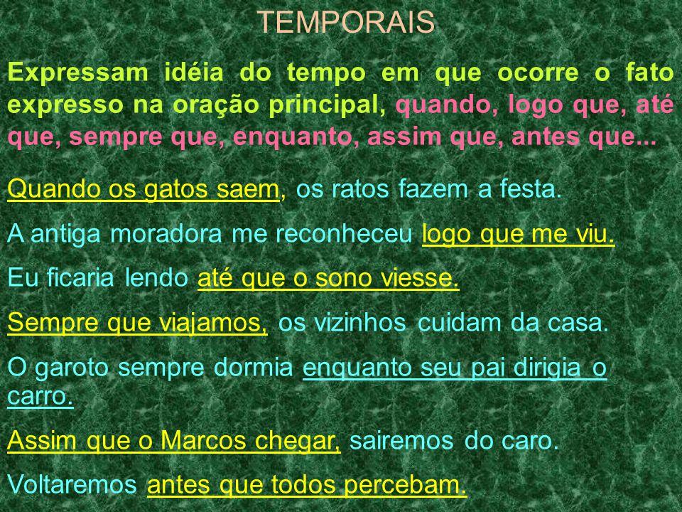TEMPORAIS Expressam idéia do tempo em que ocorre o fato expresso na oração principal, quando, logo que, até que, sempre que, enquanto, assim que, ante