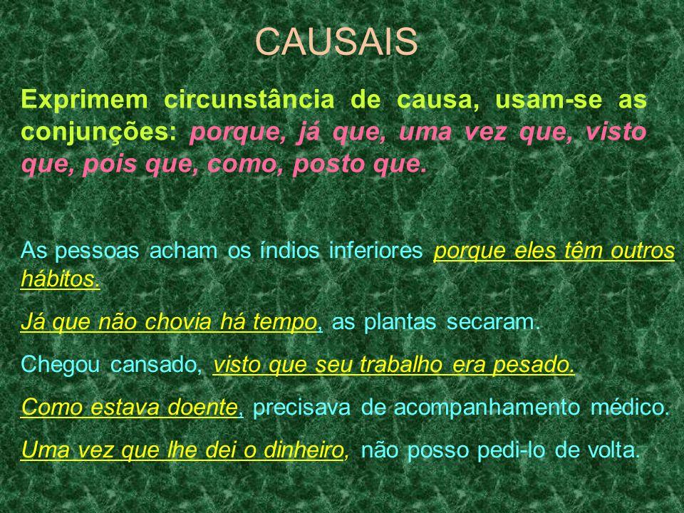 CAUSAIS Exprimem circunstância de causa, usam-se as conjunções: porque, já que, uma vez que, visto que, pois que, como, posto que. As pessoas acham os