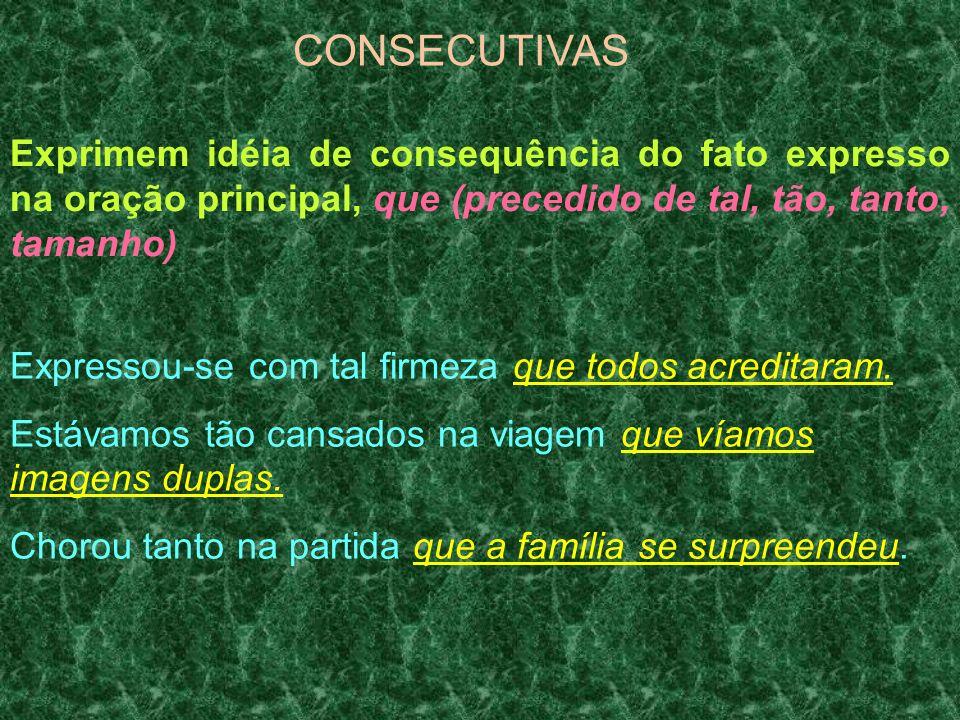 CONSECUTIVAS Exprimem idéia de consequência do fato expresso na oração principal, que (precedido de tal, tão, tanto, tamanho) Expressou-se com tal fir