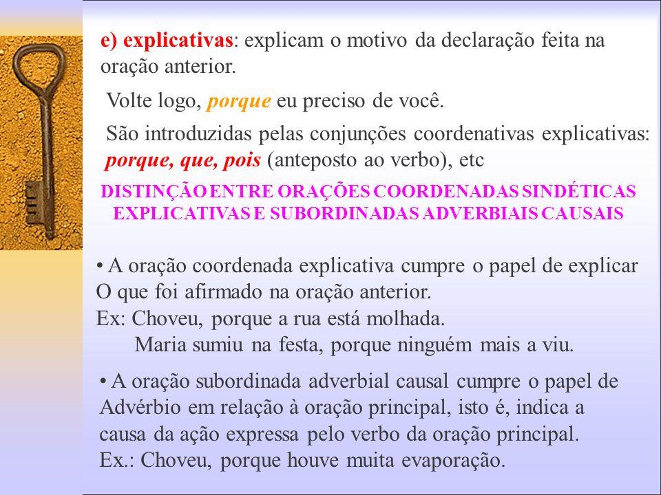 c) Alternativas : expressam fatos ou conceitos que se excluem ou se alternam entre si. Ex.: Todas as tardes ia ao cinema ou fazia pequenas compras em