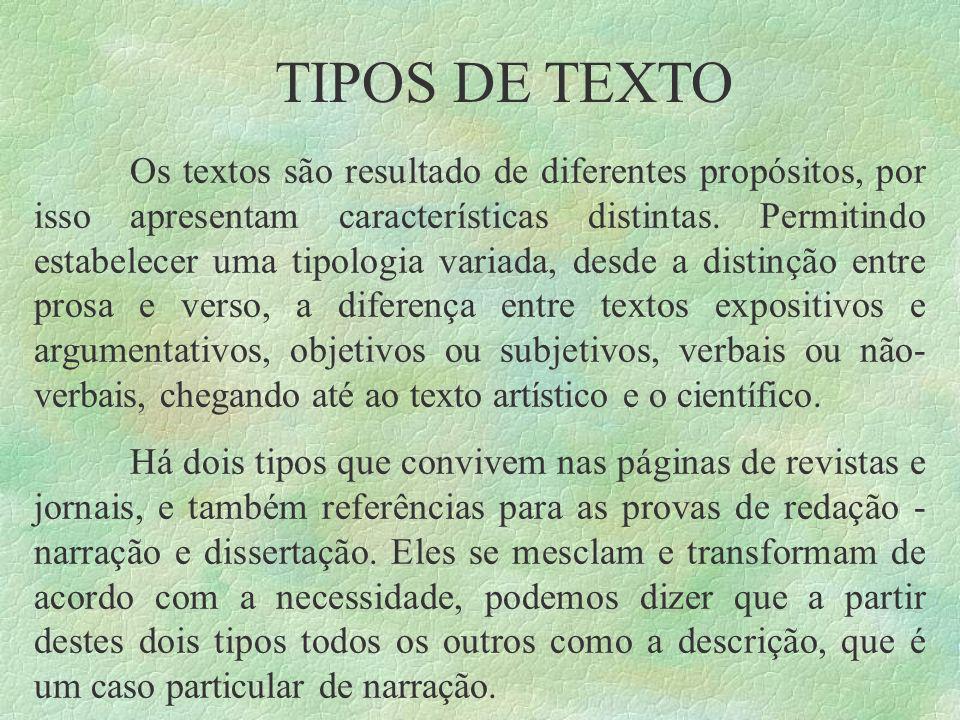 Os textos são resultado de diferentes propósitos, por isso apresentam características distintas. Permitindo estabelecer uma tipologia variada, desde a