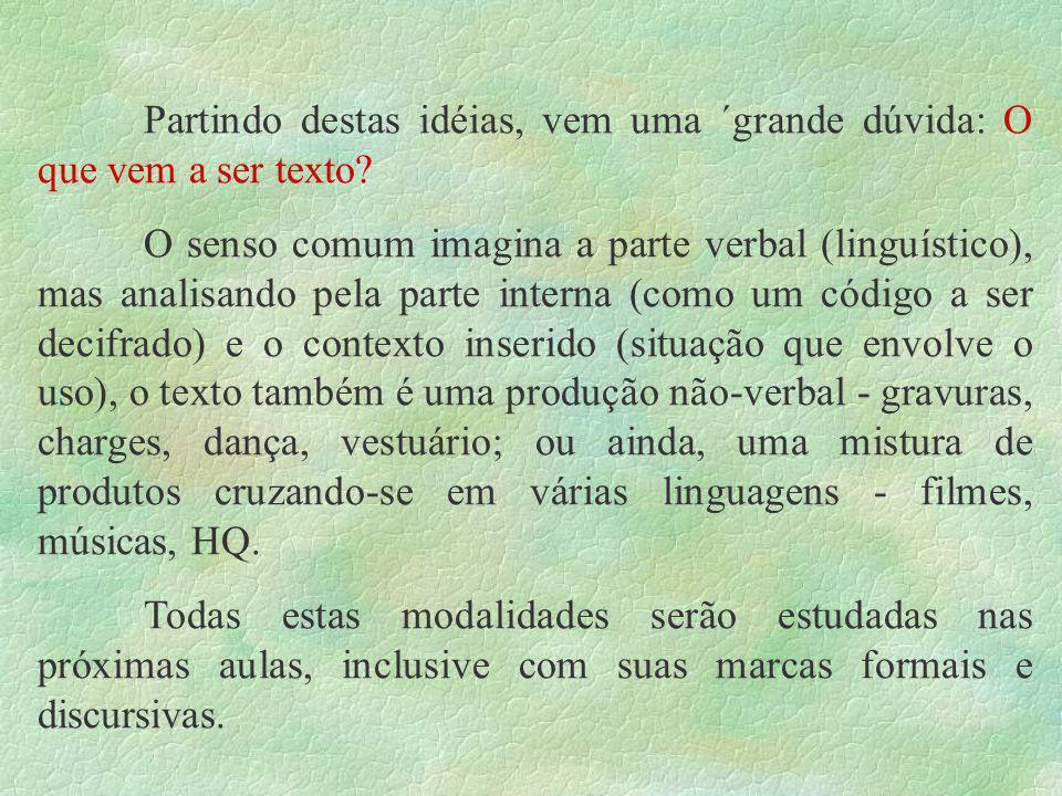 TEXTO E CONTEXTO Textum, do Latin significa entrelaçamento, tecido, então, o nosso texto tem a idéia de entrelaçamento de partes, obtido de uma ação trabalhosa e meticulosa.