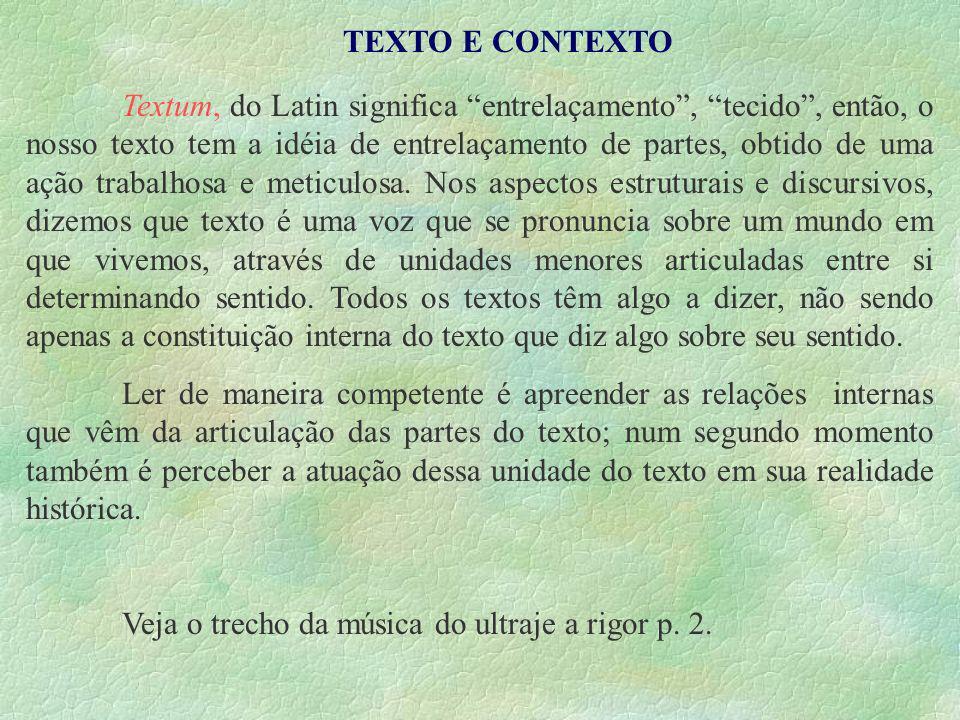 TEXTO E CONTEXTO Textum, do Latin significa entrelaçamento, tecido, então, o nosso texto tem a idéia de entrelaçamento de partes, obtido de uma ação t