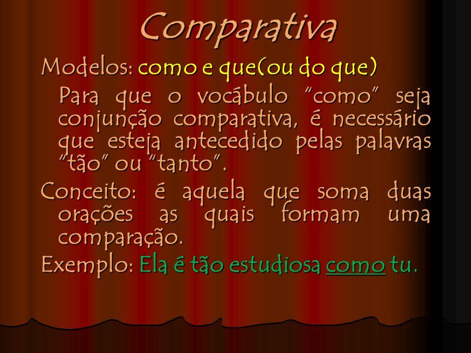 CondicionalModelo: se Conceito: é aquela que faz com que a segunda oração estabeleça uma condição para a primeira. Exemplo: Irei ao cinema, se não cho